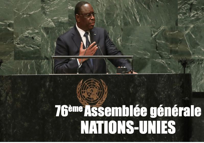 ASSEMBLEE GENERALE NATIONS-UNIES Macky Sall parle à la tribune des Nations-Unies, aujourd'hui à 14 heures, de la production de vaccins sur le continent, des changements climatiques, de la question palestinienne